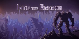 Into the Breach | Download PC Game | Crack